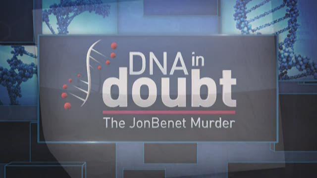 DNA in doubt: A closer look at the JonBenét Ramsey case